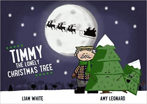 Lonely Christmas.Timmy The Lonely Christmas Tree 2018 Amazon Co Uk Liam