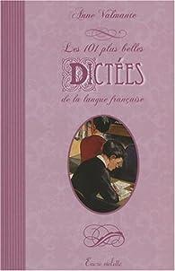 101 Plus Belles Dictées de la Langue Française (les) par Anne Valmante