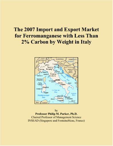 The 2007 Import and Export Market for Ferromanganese with Less Than 2% Carbon by Weight in Italy pdf epub