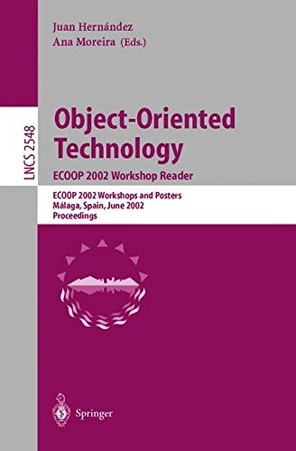 Object-Oriented Technology. ECOOP 2002 Workshop Reader: ECOOP 2002 Workshops and Posters, Málaga, Spain, June 10-14, 2002, Proceedings (Lecture Notes in Computer Science) by Springer