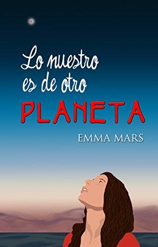 Lo nuestro es de otro planeta (Spanish Edition) by [Mars, Emma]
