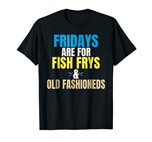 Fridays Are For Fish Frys & Old Fashioneds T-Shirt