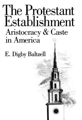 The Protestant Establishment: Aristocracy and Caste in America (Aristocracy & Caste in America)
