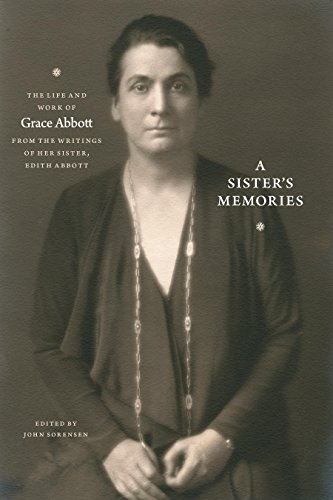 a-sisters-memories-the-life-and-work-of-grace-abbott-from-the-writings-of-her-sister-edith-abbott