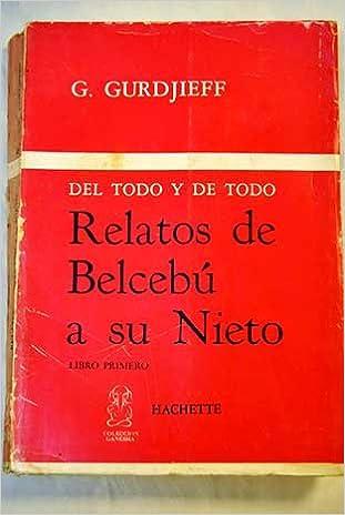 Amazon.com: Relatos de Belcebú a su nieto: Crítica objetivamente imparcial  de la vida de los hombres, LIBRO PRIMERO: G. I. Gurdjieff: Books