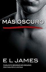 Más oscuro: Cincuenta sombras más oscuras contada por Christian (Fifty Shades of Grey Series) (Spanish Edition)