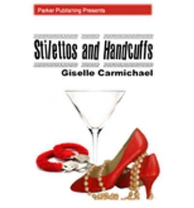 Books : [ [ [ Stilettos and Handcuffs [ STILETTOS AND HANDCUFFS ] By Carmichael, Giselle ( Author )Jan-01-2011 Paperback