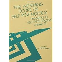 Progress in Self Psychology, V. 9: The Widening Scope of Self Psychology