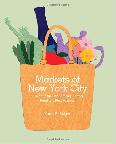 Markets of New York City: A Guide to the Best Artisan, Farmer, Food, and Flea Markets