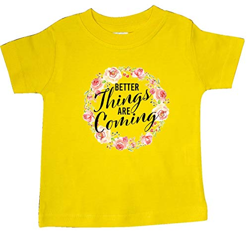 inktastic - Better Things are Coming Quote Baby T-Shirt 18 Months Yellow 32d5e