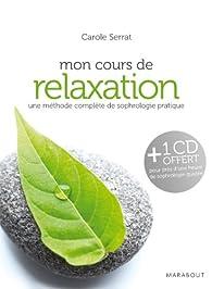 Mon cours de relaxation, une méthode complète de sophrologie pratique par Carole Serrat