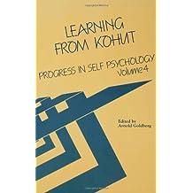 Progress in Self Psychology, V. 4: Learning from Kohut