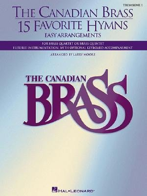 - [(The Canadian Brass: 15 Favorite Hymns, Trombone 1: Easy Arrangements)] [Author: Larry Moore Ed.] published on (May, 2004)