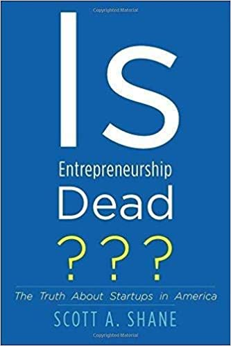 Is Entrepreneurship Dead?: The Truth About Startups in