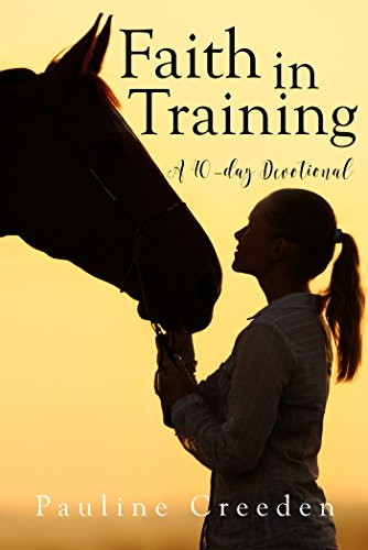 Faith in Training: A 40 Day Devotional (Devotionals for Horse Lovers)