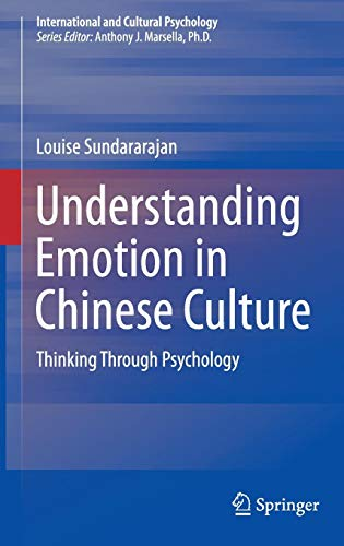 Understanding Emotion in Chinese Culture: Thinking Through Psychology (International and Cultural...