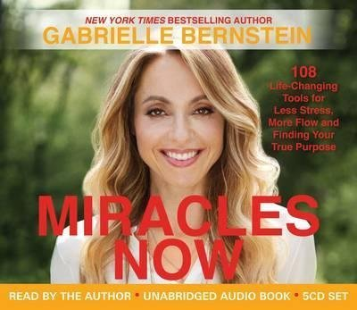 [Miracles Now: 108 Life-Changing Tools for Less Stress, More Flow and Finding Your True Purpose] (By: Gabrielle Bernstein) [published: April, 2014]