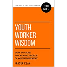 Youth Worker Wisdom: How to Care for Young People in Youth Ministry (Book 6)