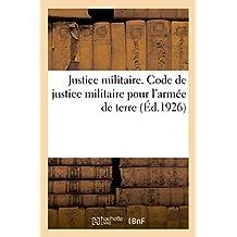 Justice Militaire. Code de Justice Militaire Pour l'Armée de Terre