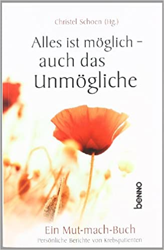 Alles Ist Möglich Auch Das Unmögliche Ein Mutmachbuch