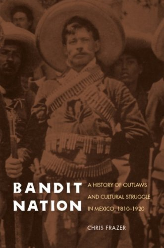 Bandit Nation: A History of Outlaws and Cultural Struggle in Mexico, 1810-1920 by Chris Frazer (2006-12-01)