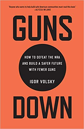 Guns Down: How to Defeat the NRA and Build a Safer Future with Fewer