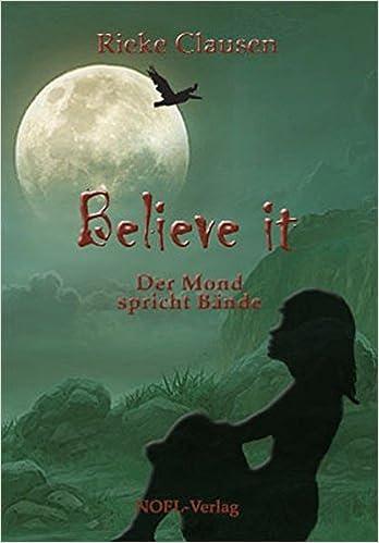 Believe it Der Mond spricht Bände