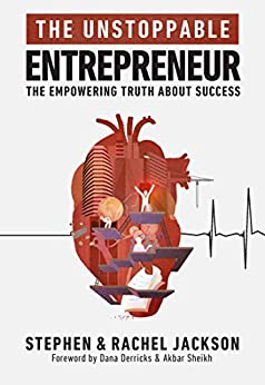 The Unstoppable Entrepreneur: The Empowering Truth About Success by [Jackson, Stephen, Jackson, Rachel]