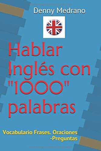 Hablar Inglés con  1000 palabras: Vocabulario -Frases- Oraciones- Preguntas por Denny Medrano
