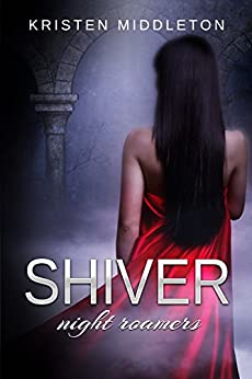 Shiver (Night Roamers - Book Two) A Steamy Vampire Romance by [Middleton, Kristen, Middleton, K.L.]