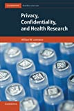 Privacy, Confidentiality, and Health Research, William W. Lowrance, 1107696631