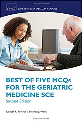 Best of Five MCQs for the Geriatric Medicine SCE (Oxford Speciality Training; Revision Texts), 2nd Edition - Original PDF