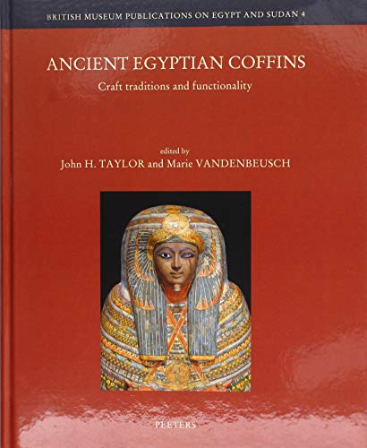 Ancient Egyptian Coffins: Craft Traditions and Functionality (British Museum Publications on Egypt and Sudan)
