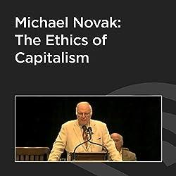 Michael Novak: The Ethics of Capitalism