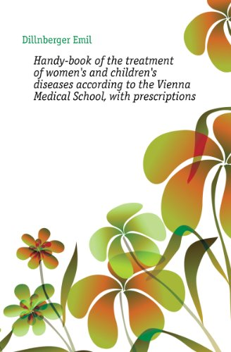 Handy-book of the treatment of women's and children's diseases according to the Vienna Medical School, with prescriptions