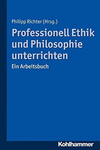 Professionell Ethik und Philosophie unterrichten: Ein Arbeitsbuch