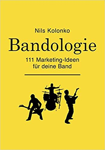 Bandologie ― 111 Marketing-Ideen für deine Band
