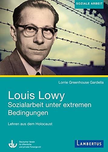 Louis Lowy - Sozialarbeit unter extremen Bedingungen: Lehren aus dem Holocaust (Shop-bedingungen)