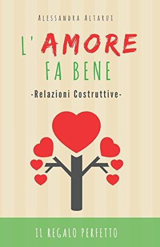 L'AMORE FA BENE: RELAZIONI COSTRUTTIVE (Il Regalo Perfetto) (Italian Edition)