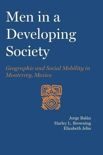 Men in a Developing Society: Geographic and Social Mobility in Monterrey, Mexico (Llilas Latin American Monograph) pdf epub