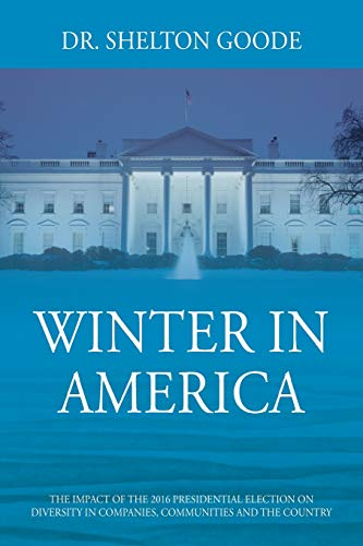 Winter in America: The Impact of the 2016 Presidential Election on Diversity in Companies, Communities and the Country