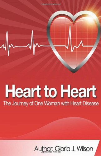 Heart to Heart: Journey of One Woman with Heart Disease Gloria J Wilson