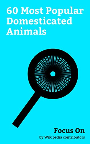 Focus On: 60 Most Popular Domesticated Animals: Domestication of Animals, Cat, Dog, Domesticated red Fox, Cattle, Chicken, Guinea Pig, Camel, Goat, Donkey, etc. ()