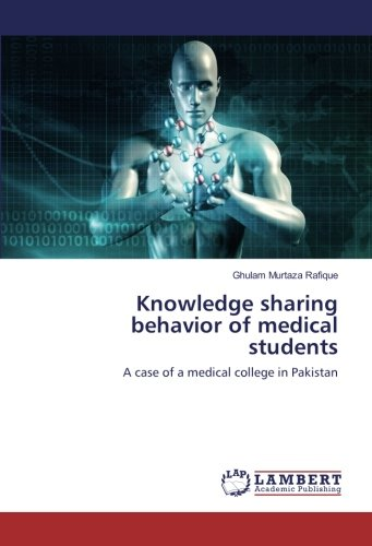 Knowledge sharing behavior of medical students: A case of a medical college in Pakistan