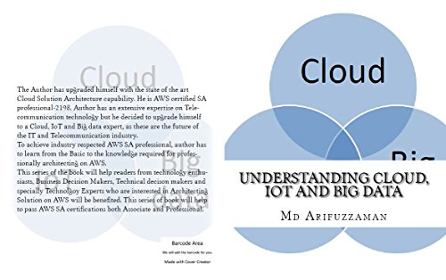 Understanding Cloud, IoT and Big data (Architecting on Cloud: Be an AWS SA professional Book 1) Kindle Editon