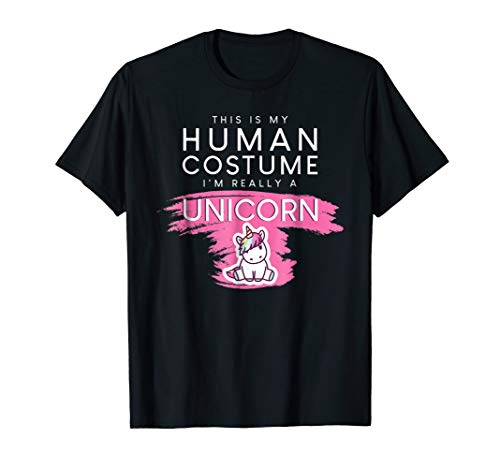 This Is My Human Costume I'm Really A Unicorn T-Shirt