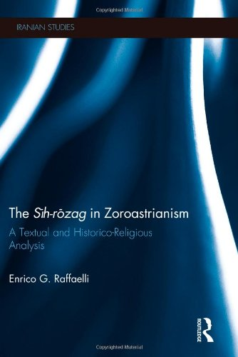 The Sih-Rozag in Zoroastrianism: A Textual and Historico-Religious Analysis (Iranian Studies)