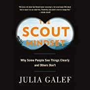 The Scout Mindset: Why Some People See Things Clearly and Others Don&#