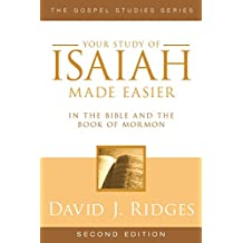 Your Study of Isaiah Made Easier in the Bible and the Book of Mormon: In the Bible and Book of Mormon (Gospel Studies Series)