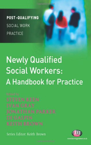 Newly Qualified Social Workers: A Handbook for Practice (Post-Qualifying Social Work Practice Series)